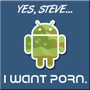 yes steve, i want porn